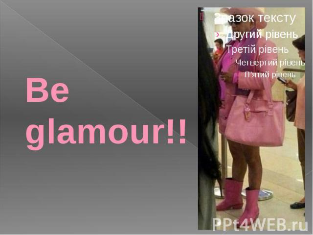 Be glamour!!