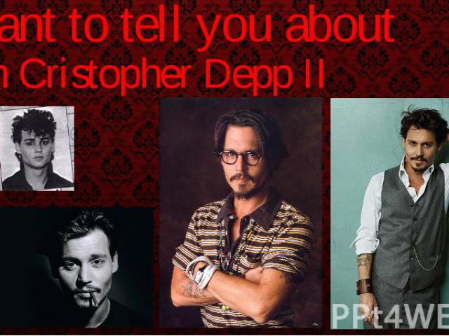 I want to tell you about John Cristopher Depp II