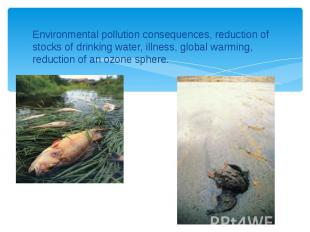 Environmental pollution consequences, reduction of stocks of drinking water, ill