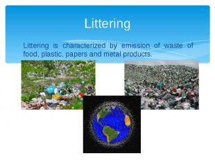 Littering Littering is characterized by emission of waste of food, plastic, pape