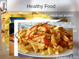 Healthy Food All food is made up of nutrients which our bodies use. There are di