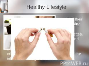 Healthy Lifestyle To be healthy, people should get rid of their bad habits. It's