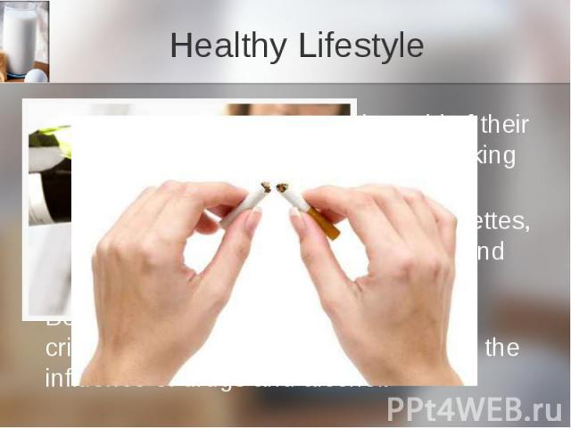 Healthy Lifestyle To be healthy, people should get rid of their bad habits. It's necessary to stop smoking and drinking much. Everyone should remember that cigarettes, alcohol and drugs destroy both body and brain. Besides according to statistics mo…
