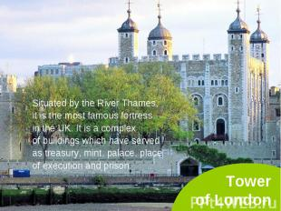 Situated by the River Thames, Situated by the River Thames, it is the most famou