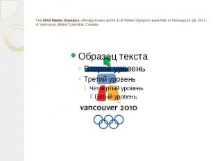 The 2010 Winter Olympics, officially known as the 21st Winter Olympics, were hel