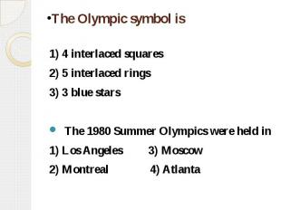 The Olympic symbol is 1) 4 interlaced squares 2) 5 interlaced rings 3) 3 blue st