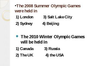 The 2008 Summer Olympic Games were held in 1) London 3) Salt Lake City 2) Sydney