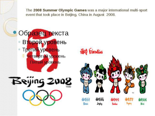 The 2008 Summer Olympic Games was a major international multi-sport event that took place in Beijing, China in August 2008.
