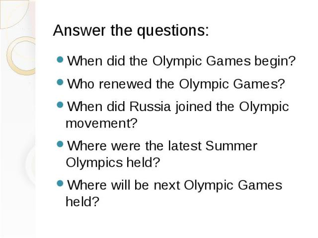 Answer the questions: When did the Olympic Games begin? Who renewed the Olympic Games? When did Russia joined the Olympic movement? Where were the latest Summer Olympics held? Where will be next Olympic Games held?