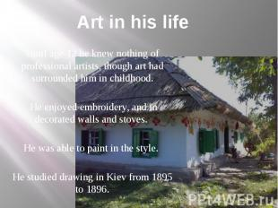 Art in his life Until age 12 he knew nothing of professional artists, though art