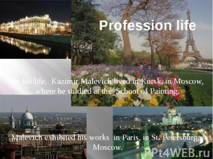 Profession life In his life, Kazimir Malevich lived in Kursk, in Moscow, where h