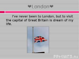 ❤London❤ I've never been to London, but to visit the capital of Great Britain is
