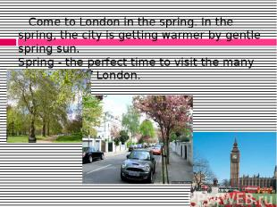 Come to London in the spring. In the spring, the city is getting warmer by gentl