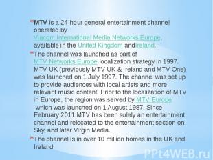 MTV is a 24-hour general entertainment channel operated by Viacom Inte