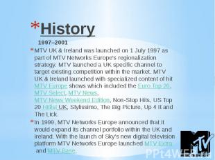 History History 1997–2001 MTV UK & Ireland was launched on 1 July 1997 as pa