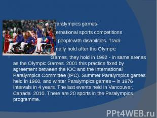 Paralympics games- international sports competitions for peoplewith disabilities