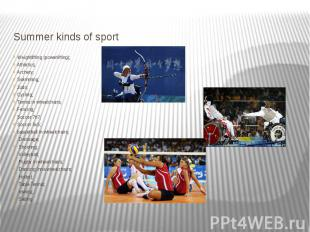 Summer kinds of sport Weightlifting (powerlifting); Athletics; Archery; Swimming
