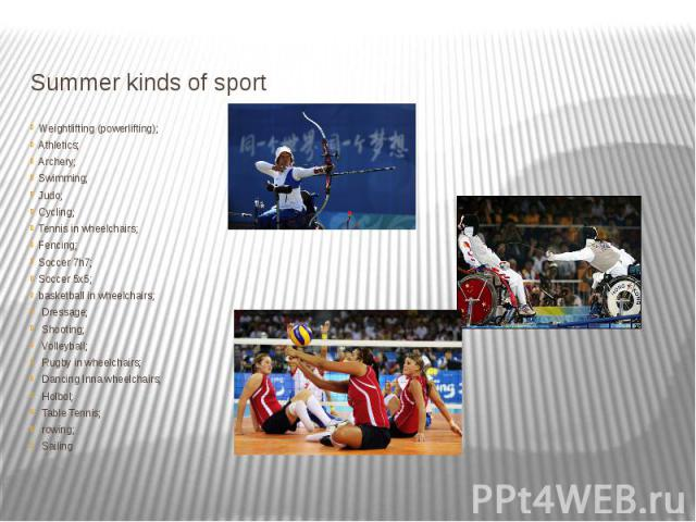 Summer kinds of sport Weightlifting (powerlifting); Athletics; Archery; Swimming; Judo; Cycling; Tennis in wheelchairs; Fencing; Soccer 7h7; Soccer 5x5; basketball in wheelchairs; Dressage; Shooting; Volleyball; Rugby in wheelchairs; Dancing Inna wh…