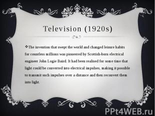 Television (1920s) The invention that swept the world and changed leisure habits