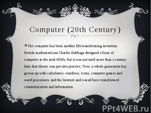 Computer (20th Century) The computer has been another life-transforming inventio