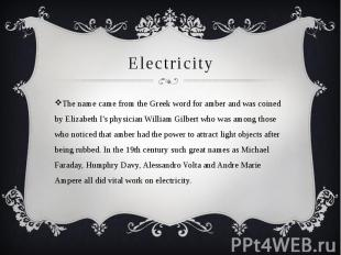 Electricity The name came from the Greek word for amber and was coined by Elizab