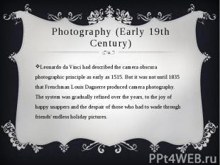 Photography (Early 19th Century) Leonardo da Vinci had described the camera obsc