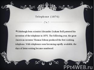 Telephone (1876) Edinburgh-born scientist Alexander Graham Bell patented his inv