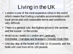 Living in the UK London is one of the most expensive cities in the world, which