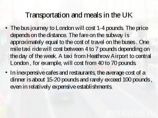Transportation and meals in the UK The bus journey to London will cost 1-4 pound