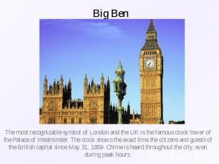 Big Ben The most recognizable symbol of London and the UK is the famous clock to