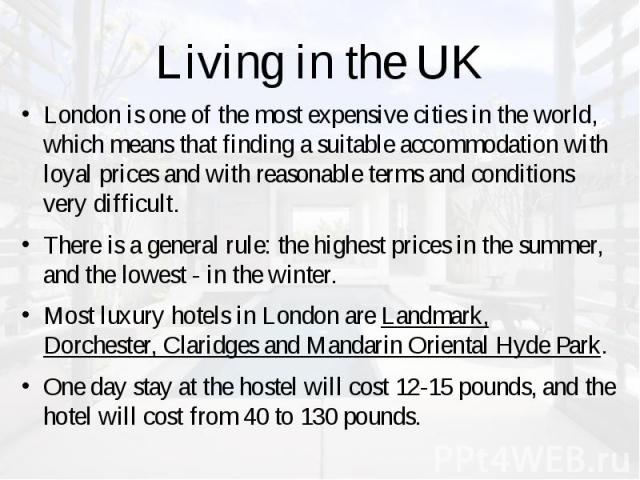 Living in the UK London is one of the most expensive cities in the world, which means that finding a suitable accommodation with loyal prices and with reasonable terms and conditions very difficult. There is a general rule: the highest prices in the…