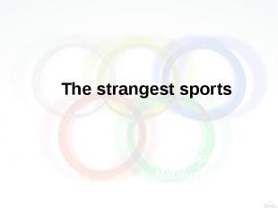 The strangest sports Prepared Natalia Semeniyk