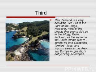Third New Zealand is a very beautiful, Yes - as in the Lord of the Rings. Howeve