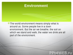 Environment The world environment means simply what is around us. Some people li