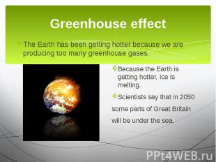 Greenhouse effect The Earth has been getting hotter because we are producing too