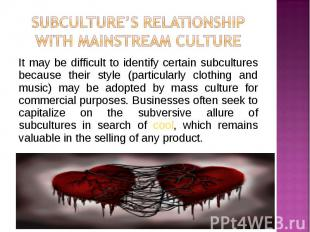 It may be difficult to identify certain subcultures because their style (particu