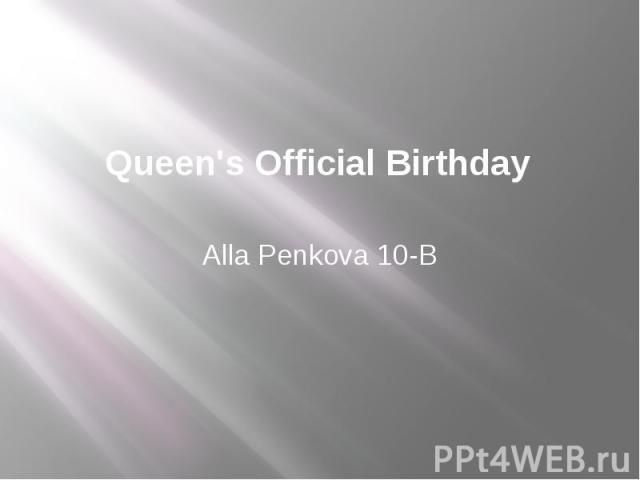 Queen's Official Birthday Alla Penkova 10-B
