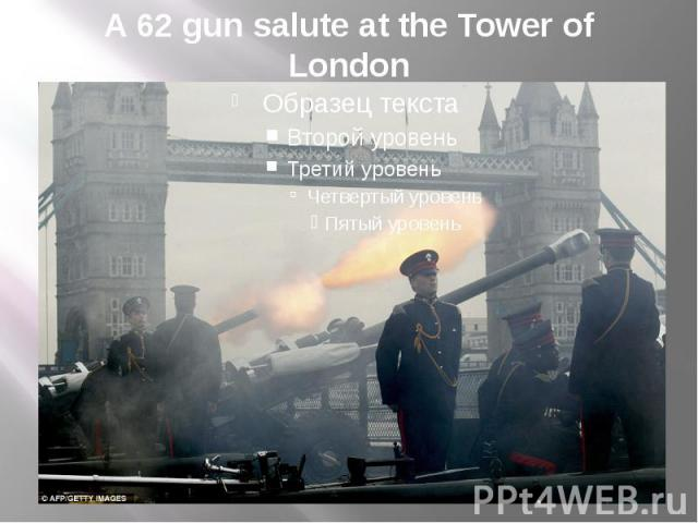 A 62 gun salute at the Tower of London
