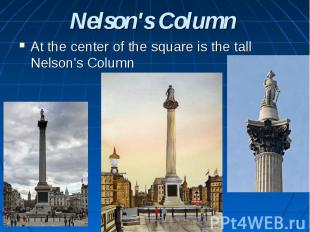 Nelson's Column At the center of the square is the tall Nelson's Column