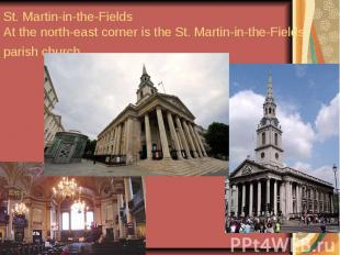 St. Martin-in-the-Fields At the north-east corner is the St. Martin-in-the-Field