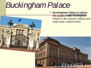Buckingham Palace Buckingham Palace is wherethe Queenlives. Buckingh