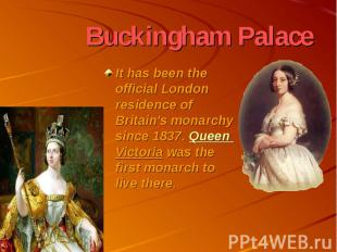 Buckingham Palace It has been the official London residence of Britain's monarch