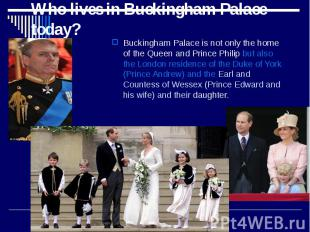 Who lives in Buckingham Palace today? Buckingham Palace is not only the home of