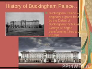 History of Buckingham Palace… Buckingham Palace was originally a grand house bui