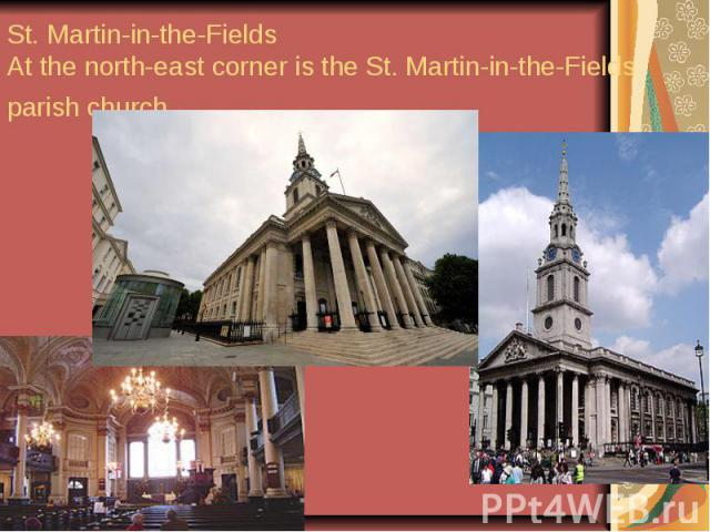 St. Martin-in-the-Fields At the north-east corner is the St. Martin-in-the-Fields parish church.