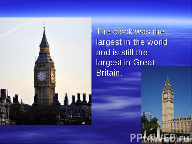 The clock was the largest in the world and is still the largest in Great-Britain.