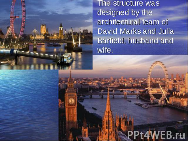 The structure was designed by the architectural team of David Marks and Julia Barfield, husband and wife.