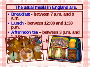 Breakfast - between 7 a.m. and 9 a.m. Breakfast - between 7 a.m. and 9 a.m. Lunc