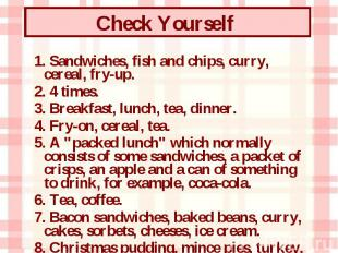 1. Sandwiches, fish and chips, curry, cereal, fry-up. 1. Sandwiches, fish and ch