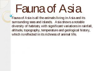 Fauna of Asia Fauna of Asia is all the animals living in Asia and its surroundin